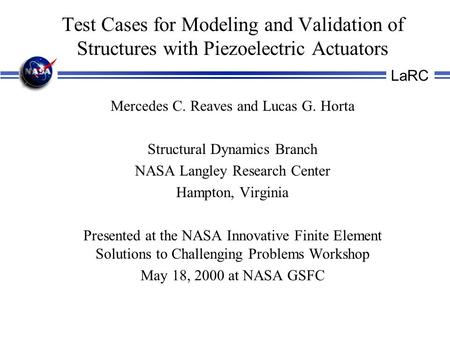 LaRC Test Cases for Modeling and Validation of Structures with Piezoelectric Actuators Mercedes C. Reaves and Lucas G. Horta Structural Dynamics Branch.