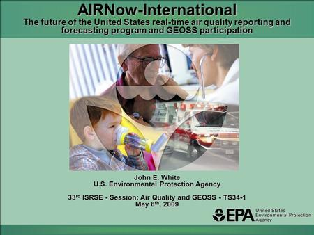 AIRNow-International The future of the United States real-time air quality reporting and forecasting program and GEOSS participation John E. White U.S.