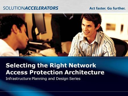 Selecting the Right Network Access Protection Architecture Infrastructure Planning and Design Series.