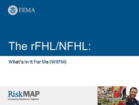 The rFHL/NFHL: What's In It For Me (WIIFM). 2 What is the NFHL?  National Flood Hazard Layer  FEMA's most up-to-date flood hazard information  Database.