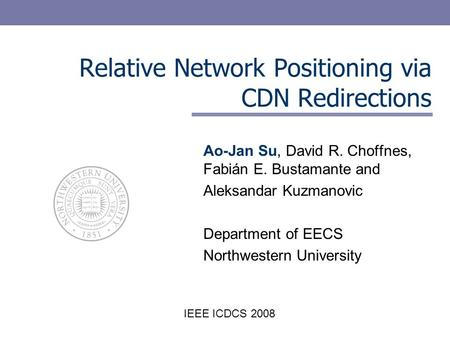 Ao-Jan Su, David R. Choffnes, Fabián E. Bustamante and Aleksandar Kuzmanovic Department of EECS Northwestern University Relative Network Positioning via.