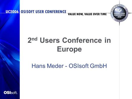 2 nd Users Conference in Europe Hans Meder - OSIsoft GmbH.