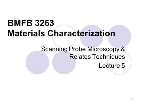 BMFB 3263 Materials Characterization Scanning Probe Microscopy & Relates Techniques Lecture 5 1.