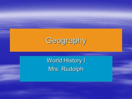 Geography World History I Mrs. Rudolph. 5 Themes of Geography  Location  Place  Region  Human-Environment Interaction  Movement.