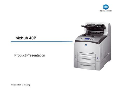 Bizhub 40P Product Presentation. 2 bizhub 40P - Designed for Productivity The bizhub 40P combines high black & white productivity with a compact construction.