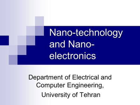 Nano-technology and Nano- electronics Department of Electrical and Computer Engineering, University of Tehran.