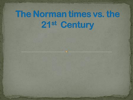 Introduction My project is about comparing of the Norman times to the 21 st Century. I will look at a number of areas including: War Lifestyle Food Houses.