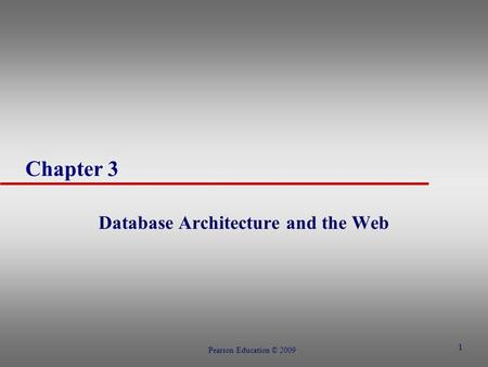 1 Chapter 3 Database Architecture and the Web Pearson Education © 2009.