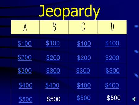 Jeopardy $100 $200 $300 $400 $100 $200 $300 $400 $500.