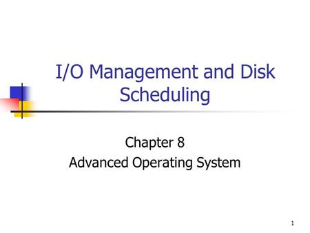 1 I/O Management and Disk Scheduling Chapter 8 Advanced Operating System.