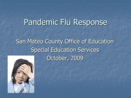 Pandemic Flu Response San Mateo County Office of Education Special Education Services October, 2009.