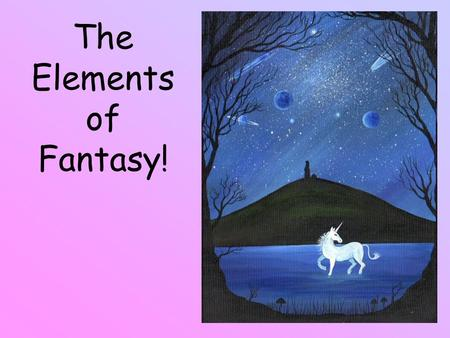 The Elements of Fantasy! Here, you will… Let's go! earn to recognize the elements that make a story a fantasy.