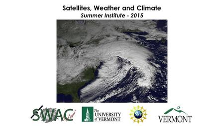 Satellites, Weather and Climate Summer Institute - 2015.