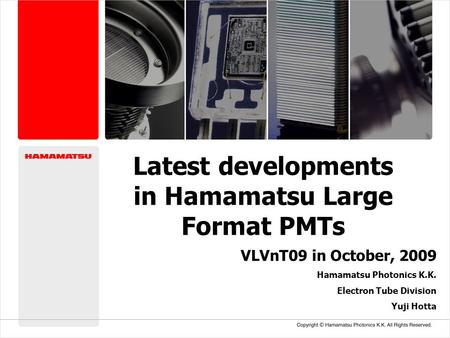 Copyright © Hamamatsu Photonics K.K. All Rights Reserved. Latest developments in Hamamatsu Large Format PMTs VLVnT09 in October, 2009 Hamamatsu Photonics.