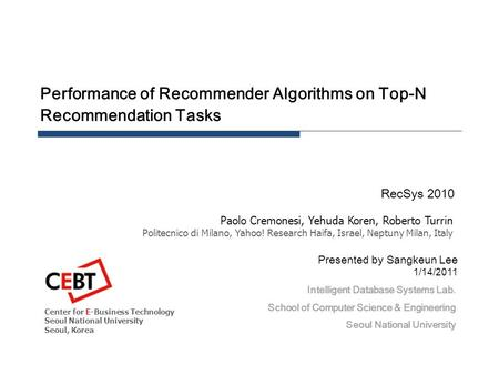 Performance of Recommender Algorithms on Top-N Recommendation Tasks RecSys 2010 Intelligent Database Systems Lab. School of Computer Science & Engineering.