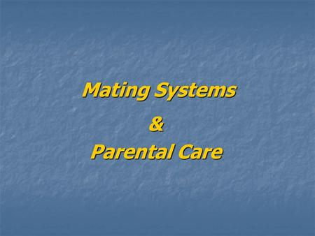 Mating Systems & Parental Care.