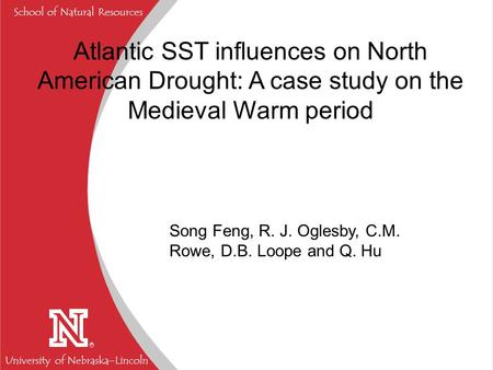 University of Nebraska  Lincoln R School of Natural Resources Atlantic SST influences on North American Drought: A case study on the Medieval Warm period.