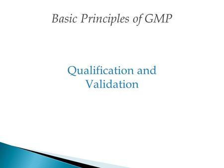 Qualification and Validation Basic Principles of GMP.