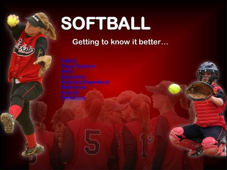 SOFTBALL Getting to know it better… History Player Positions Skills