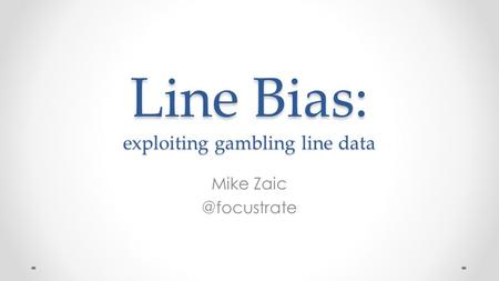 Line Bias: exploiting gambling line data Mike