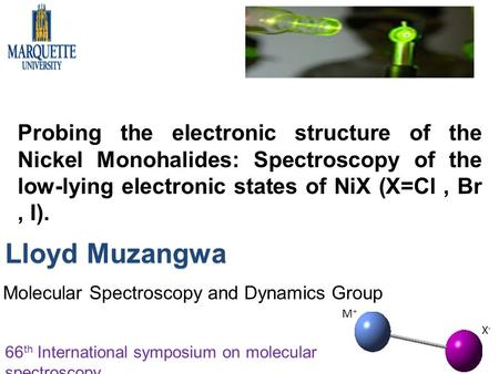 Probing the electronic structure of the Nickel Monohalides: Spectroscopy of the low-lying electronic states of NiX (X=Cl, Br, I). Lloyd Muzangwa Molecular.