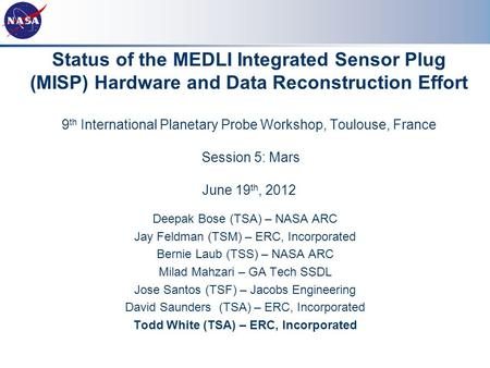 Status of the MEDLI Integrated Sensor Plug (MISP) Hardware and Data Reconstruction Effort 9 th International Planetary Probe Workshop, Toulouse, France.