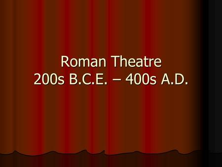 Roman Theatre 200s B.C.E. – 400s A.D.. Historical Influences Greeks placed great emphasis on moral values and significant issues Greeks placed great emphasis.