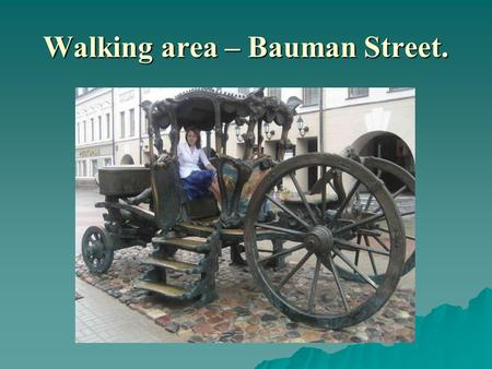 Walking area – Bauman Street.. If only the stones could speak…