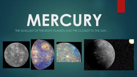 MERCURY THE SMALLEST OF THE EIGHT PLANETS AND THE CLOSEST TO THE SUN..