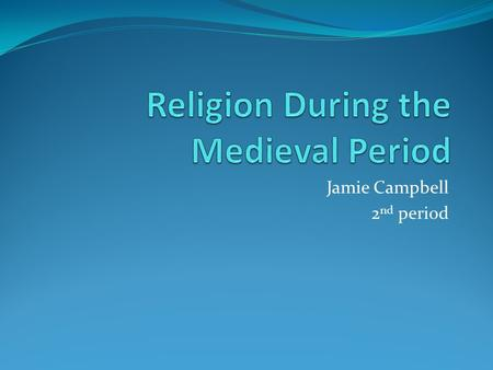 Jamie Campbell 2 nd period. The Churches The main religion during medieval times was the Roman Catholic Church. The head of the church was the Pope. The.