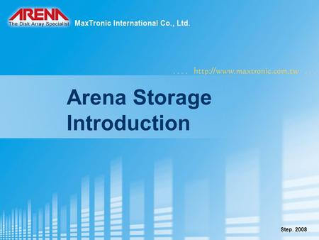 Step. 2008 Arena Storage Introduction. www.maxtronic.com.tw 2 HDD trend- SAS is the future Source: (IDC) Infostor June 2008.