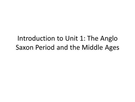 Introduction to Unit 1: The Anglo Saxon Period and the Middle Ages.