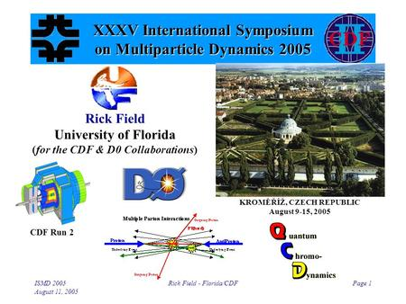 ISMD 2005 August 11, 2005 Rick Field - Florida/CDFPage 1 XXXV International Symposium on Multiparticle Dynamics 2005 Rick Field University of Florida (for.