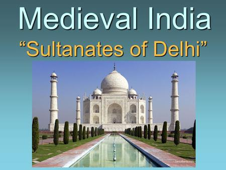 "Medieval India ""Sultanates of Delhi"" Medieval India ""Sultanates of Delhi"""