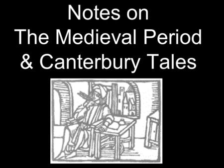 Notes on The Medieval Period & Canterbury Tales. The Medieval Period (1066 – 1485) The Anglo-Saxon period is typically considered to have ended in 1066,