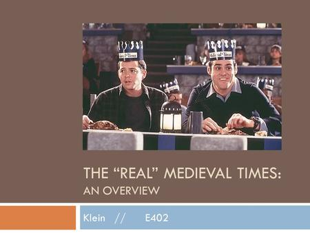 "THE ""REAL"" MEDIEVAL TIMES: AN OVERVIEW Klein//E402."