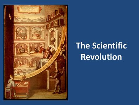 The Scientific Revolution. What Was the Scientific Revolution? A revolution in human understanding and knowledge about the physical universe 17th century.