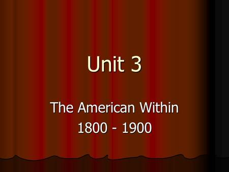 Unit 3 The American Within 1800 - 1900. Several decades since the Revolutionary War Several decades since the Revolutionary War Many new inventions (Industrial.