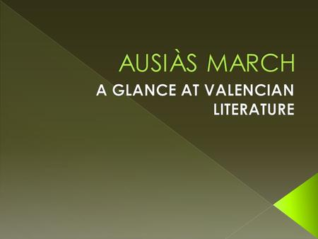  AUSIÀS MARCH  Born 1397, Beniarjó,València  Kingdom of Valencia(Current Spanish community)- died March 3 -1459, València,