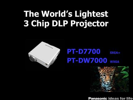 The World's Lightest 3 Chip DLP Projector PT-D7700 SXGA+ PT-DW7000 WXGA.