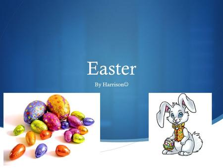  Easter By Harrison. Facts  Easter is a Christian festival and holiday celebrating the resurrection of Jesus Christ on the third day after his crucifixion.