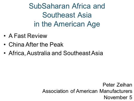 SubSaharan Africa and Southeast Asia in the American Age A Fast Review China After the Peak Africa, Australia and Southeast Asia Peter Zeihan Association.