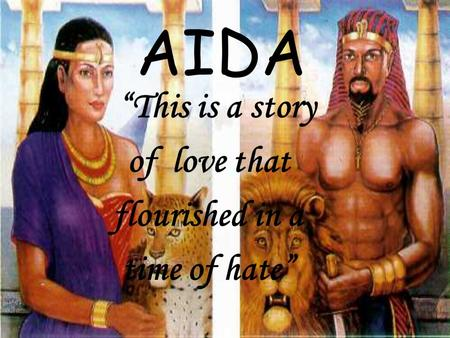 "AIDA ""This is a story of love that flourished in a time of hate"""