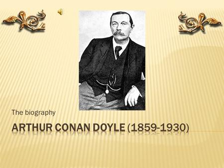 The biography Arthur Conan Doyle (1859-1930).