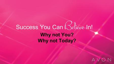 Success You Can In! Why not You? Why not Today?. What Does Success You Can Believe In Mean to You? Having more money each month Escape from just earning.