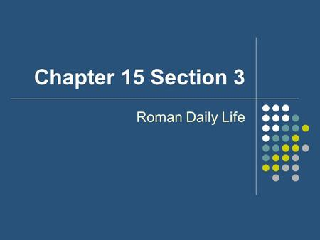 Chapter 15 Section 3 Roman Daily Life. Family Life for Rich Romans (Patricians) Most lived in a Domus- that had marbled walls and colored tile floors,