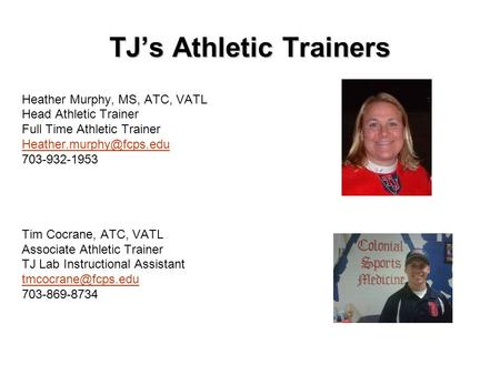TJ's Athletic Trainers Heather Murphy, MS, ATC, VATL Head Athletic Trainer Full Time Athletic Trainer 703-932-1953 Tim Cocrane,