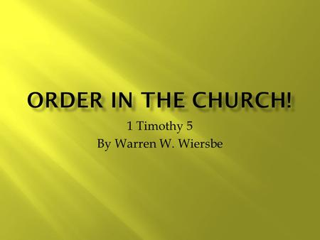 1 Timothy 5 By Warren W. Wiersbe. Instruction on how to minister to specific groups in the church  The Older Members (5:1-2)  No show of partiality.