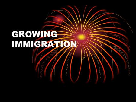 GROWING IMMIGRATION.
