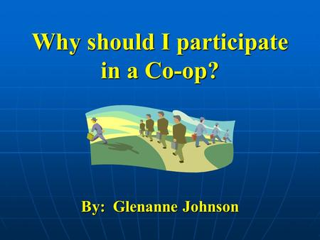 Why should I participate in a Co-op? By: Glenanne Johnson.